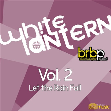 Back Row Baptist : White Lantern (on BRBP) - Vol. 2: Let the Rain Fall