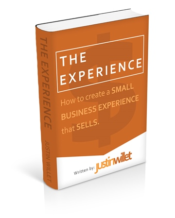 THE EXPERIENCE: How to create a SMALL BUSINESS EXPERIENCE that SELLS by Justin Willet