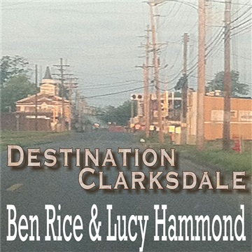 Ben Rice & Lucy Hammond : Destination Clarksdale