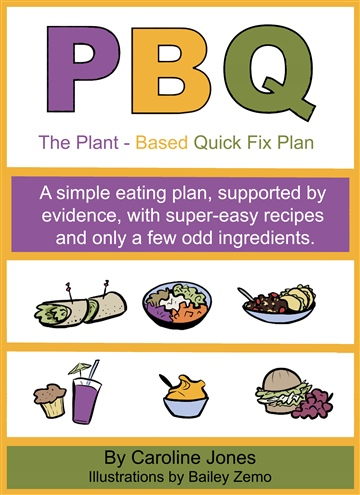 The Plant-Based Quick Fix Plan: A simple eating plan, super-easy recipes, only a few odd ingredients. by Caroline Jones