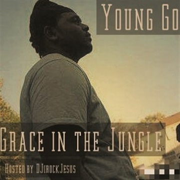 Young Go Presents Grace In The Jungle ( Hosted By DJ I Rock Jesus ) by DJ I Rock Jesus
