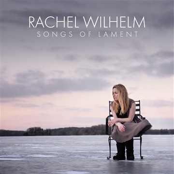 Rachel Wilhelm : Songs of Lament