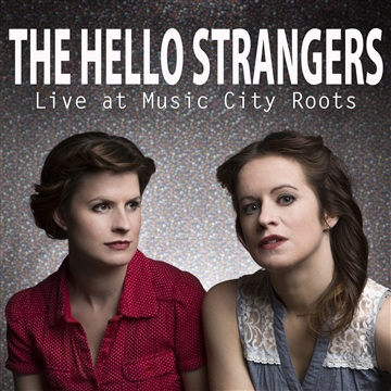 The Hello Strangers : The Hello Strangers Live at Music City Roots