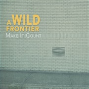 A Wild Frontier : Make It Count