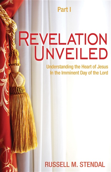 Revelation Unveiled (Understanding the Heart of Jesus in the Imminent Day of the Lord) by Russell M. Stendal