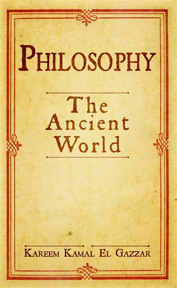 Kareem Kamal El Gazzar : Philosophy: The Ancient World