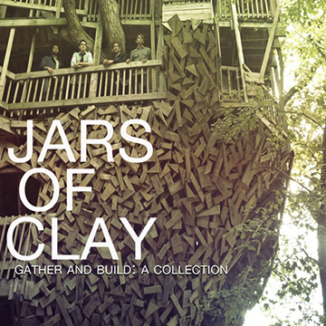 Jars of Clay : Gather and Build: A Collection