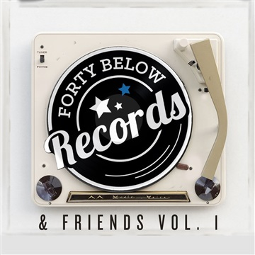 Forty Below Records : Forty Below Records & Friends, Volume I