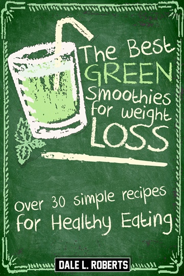 Dale L. Roberts : The Best Green Smoothies for Weight Loss: Over 30 Simple Recipes for Healthy Eating