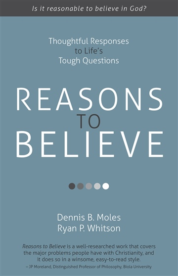 Reasons to Believe: Thoughtful Responses to Life's Tough Questions by Ryan P. Whitson