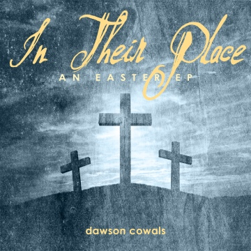 Dawson Cowals : In Their Place: An Easter EP