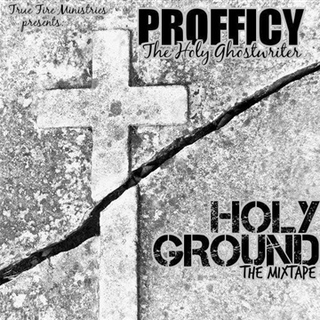 Holy Ground: The Mixtape by PROFFICY the Holy Ghostwriter