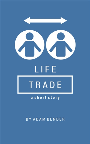 Life Trade - a short story by Adam Bender