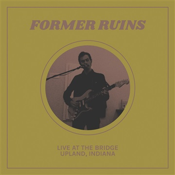 Live at The Bridge (Upland, Indiana) by Former Ruins