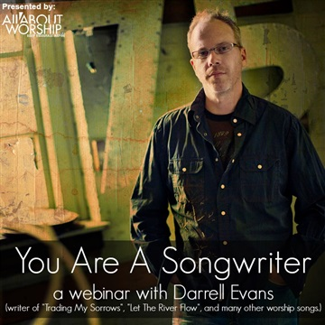 You Are A Songwriter - a webinar with Darrell Evans by All About Worship