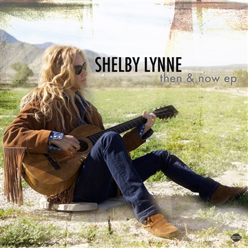 Shelby Lynne : Then & Now EP