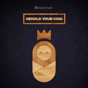 Behold Your King - EP by Exodus Music