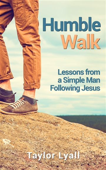Taylor Lyall : Humble Walk: Lessons from a Simple Man Following Jesus