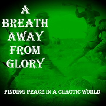 Finding Peace in a Chaotic World by A Breath Away From Glory