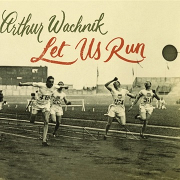 Arthur Wachnik : Let Us Run