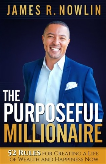 The Purposeful Millionaire: 52 Rules for Creating a Life of Wealth and Happiness