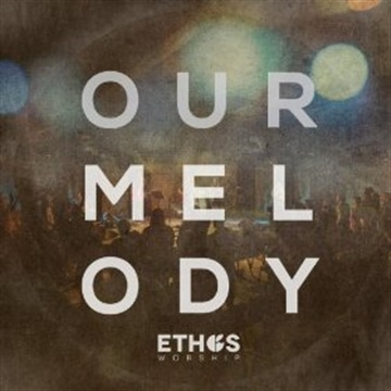 Ethos Worship : Our Melody
