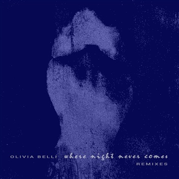Olivia Belli : Where Night Never Comes (REMIXES)