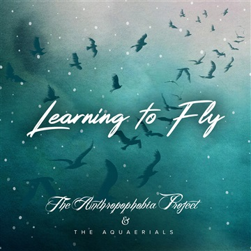 Learning to Fly (with The Anthropophobia Project) by The Aquaerials