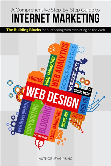 Ryan Yung : A Comprehensive Step-By-Step Guide to Internet Marketing: The Building Blocks for succeeding with Marketing on the Web