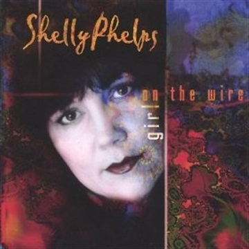 Shelly Phelps : Girl on the Wire