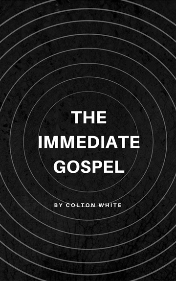 The Immediate Gospel by Colton White