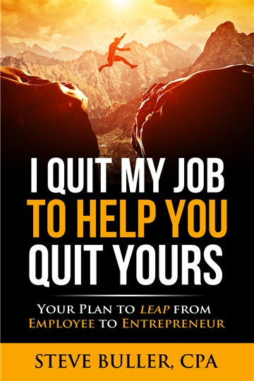 I Quit My Job To Help You Quit Yours by Steve Buller