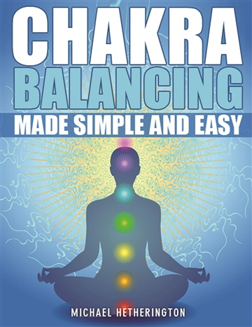 Michael Hetherington : Chakra Balancing Made Simple and Easy