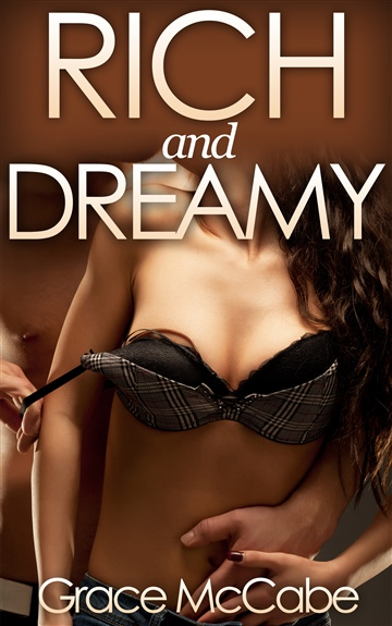 Grace McCabe : Rich And Dreamy - The Naughty Billionaire #2 (BDSM Erotic Romance)