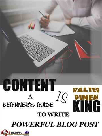 Walter Pinem : Content is King: A Beginner's Guide to Write a Powerful Blog Post