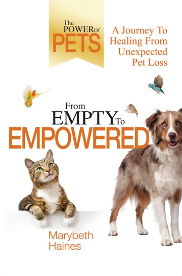 From Empty To Empowered - A Journey To Healing From Unexpected Pet Loss by Marybeth Haines