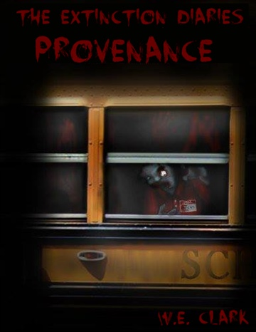 WE Clark : 	 Provenance (The Extinction Diaries Book 1)