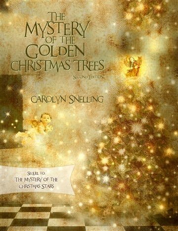 Carolyn Snelling : The Mystery of the Golden Christmas Trees (Sequel to The Mystery of the Christmas Stars)
