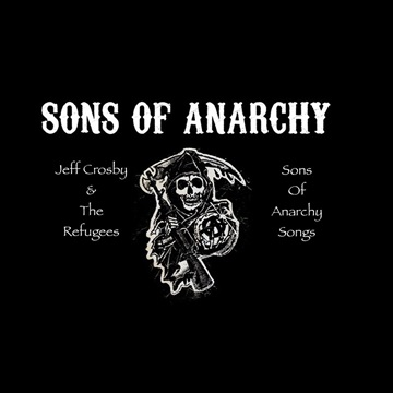 The Songs of Anarchy  by Jeff Crosby & The Refugees