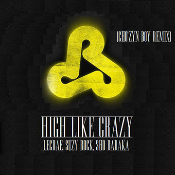 "Cho'zyn Boy : ""High Like Crazy"" (Cho'zyn Boy Remix) - Lecrae, Suzy Rock, Sho Baraka"