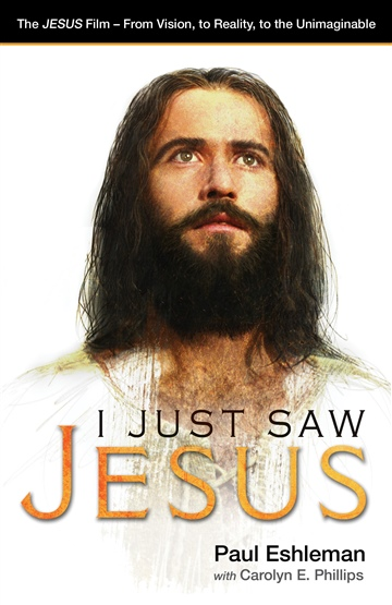 Paul Eshleman : I Just Saw Jesus: The JESUS Film – From Vision, to Reality, to the Unimaginable