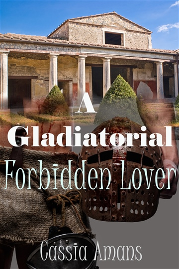 A Gladiatorial Forbidden Lover by Cassia Amans