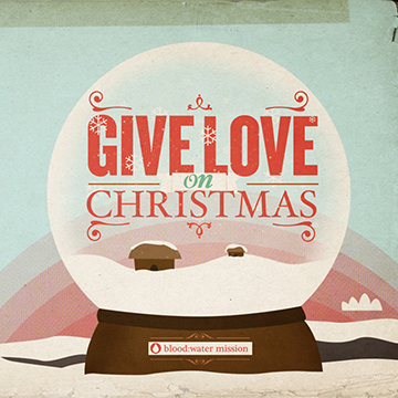 Blood:Water Mission : Give Love on Christmas