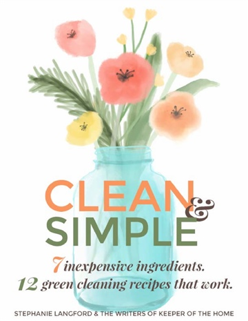 Clean and Simple: 7 Inexpensive Ingredients — 12 Green Cleaning Recipes That Work