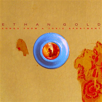 Songs From A Toxic Apartment by Ethan Gold