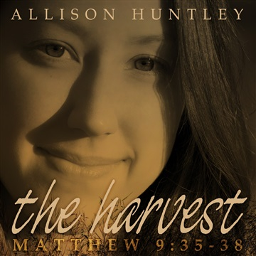Allison Huntley : The Harvest (Matt. 9:35-38)