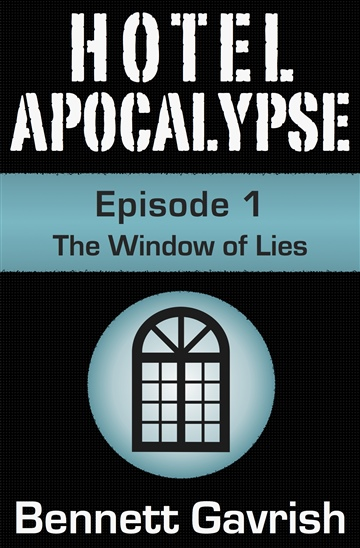 Bennett Gavrish : Hotel Apocalypse #1: The Window of Lies