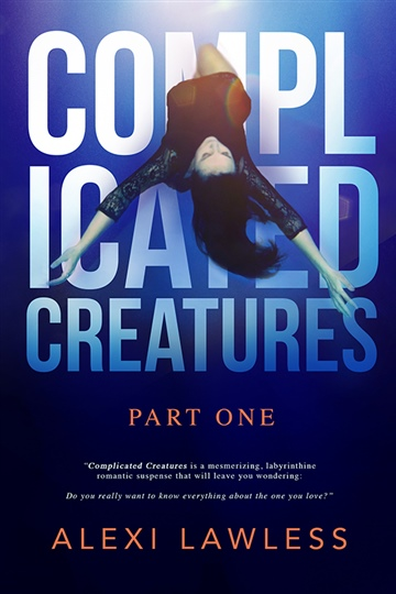 Alexi Lawless : Complicated Creatures (Part One)