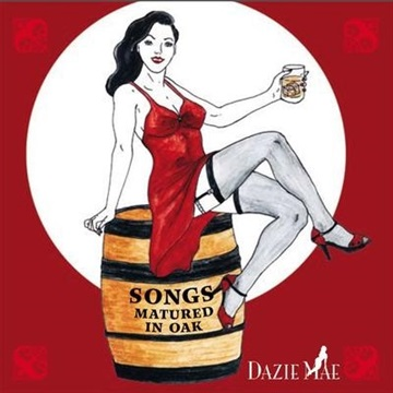 Dazie Mae : Songs Matured in Oak