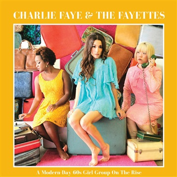 Charlie Faye & The Fayettes : A Modern-Day 60s Girl Group on the Rise
